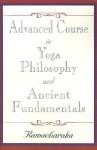 Advanced Course In Yoga Philosophy And Ancient Fundamentals - William W. Atkinson, Yogi Ramacharaka