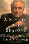 A Spy For All Seasons: My Life in the CIA - Duane R. Clarridge, Digby Diehl