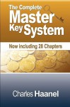 The Complete Master Key System (Now Including 28 Chapters) - Charles F. Haanel