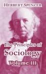 The Principles of Sociology, Volume III - Herbert Spencer