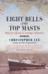 Eight Bells and Top Masts: Diaries from a Tramp Steamer - Christopher Lee