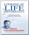 Looking At Life Differently: Minimising Tensions Maximising Effectiveness - SWAMI SUKHABODHANANDA