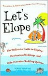 Let's Elope: The Definitive Guide to Eloping, Destination Weddings, and Other Creative Wedding Options - Scott Shaw