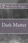 Dark Matter - Michele Roger