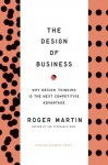 Design of Business: Why Design Thinking Is the Next Competitive Advantage - Roger L. Martin