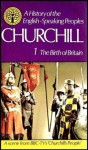 A History Of The English Speaking Peoples: The Birth Of Britain, Volume One - Winston Churchill