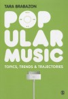 Popular Music: Topics, Trends & Trajectories - Tara Brabazon
