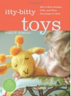 Itty-Bitty Toys: How to Knit Animals, Dolls, and Other Playthings for Kids - Susan B. Anderson