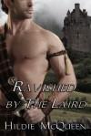 Ravished By the Laird - Hildie McQueen