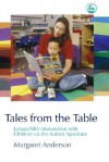 Tales from the Table: Lovaas/ABA Intervention with Children on the Autistic Spectrum - Margaret Anderson