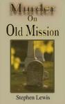 Murder on Old Mission - Stephen Lewis