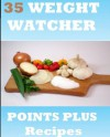 Weight Watcher Points Plus Recipes - 35 Delicious Recipes - Tom Henry