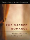 The Sacred Romance: Drawing Closer To the Heart of God (Large Print) - Brent Curtis, John Eldredge