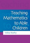 Teaching Mathematics to Able Children - Valsa Koshy