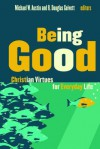 Being Good: Christian Virtues for Everyday Life - Michael W. Austin, R. Douglas Geivett