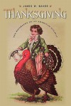 Thanksgiving: The Biography of an American Holiday (Revisiting New England) - James W. Baker, Peter J. Gomes