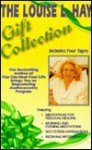 The Louise Hay Gift Collection: Tape A; Meditations for Personal Healing/Tape B; Morning & Evening Meditations/Tape C; Self-Esteem Affirmations/Tape D - Louise L. Hay