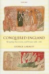 Conquered England: Kingship, Succession, and Tenure, 1066-1166 - George Garnett