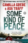 Some Kind of Peace: A Novel - Camilla Grebe, Åsa Träff, Paul Norlen