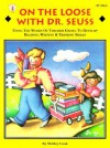 On the Loose With Dr. Seuss: Using the Works of Theodor Geisel to Develop Reading, Writing, & Thinking Skills - Shirley Cook, Leslie Britt, Marta Drayton