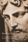 Reading Matthew: A Literary And Theological Commentary On The First Gospel - David E. Garland