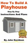 How to Build a Playhouse - John Davidson