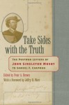 Take Sides with the Truth: The Postwar Letters of John Singleton Mosby to Samuel F. Chapman - John Singleton Mosby, Jeffry D. Wert, Peter A. Brown
