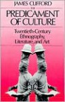 The Predicament of Culture: Twentieth-Century Ethnography, Literature, and Art - James Clifford