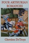 Four Arthurian Romances: Erec et Enide, Cligès, Lancelot, Yvain - Chrétien de Troyes