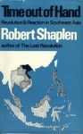 Time out of Hand: Revolution & Reaction in Southeast Asia - Robert Shaplen