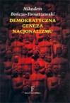 Demokratyczna geneza nacjonalizmu. Intelektualne korzenie ruchu narodowo–demokratycznego - Nikodem Bończa-Tomaszewski