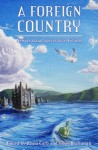 A Foreign Country: New Zealand Speculative Fiction - Anna Caro, Juliet Buchanan, Ripley Patton, Simon Petrie, Matt Cowens, Lee Murray, Miriam Hurst, J.C. Hart, Marama Salsano, Brian Priestley, Lee Sentes, Janine Sowerby, Dale Elvy, James Norcliffe, Claire Brunette, Susan Kornfeld, Douglas A. Van Belle, Philip Armstrong, Bill