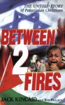 Between 2 Fires, The Untold Story Of The Palestinian Christians - Jack Kincaid
