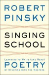 Singing School: Learning to Write (and Read) Poetry by Studying with the Masters - Robert Pinsky