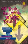 My Truth, Your Truth, Whose Truth?: Discovering Absolutes in a Relative World - Randy Petersen