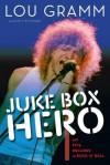 Juke Box Hero: My Five Decades in Rock 'n' Roll - Lou Gramm, Scott Pitoniak