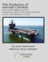 The Evolution of Aircraft Carriers - From Pusher Biplanes of 1910 Through the World's First Nuclear Powered Carrier - USS Enterprise CVN-65 - Scott MacDonald, Monty Nebinger