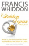 A Golden Topaz, or Heart-Jewel, Namely, a Conscience Purified and Pacified by the Blood and Spirit of Christ - Francis Whiddon, Therese B. McMahon, C. Matthew McMahon