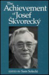 The Achievement of Josef Skvorecky - Sam Solecki