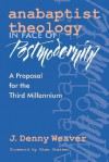 Anabaptist Theology in Face of Postmodernity: A Proposal for the Third Millennium - J. Denny Weaver