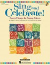 Sing and Celebrate!: Sacred Songs for Young Voices - Ruth Elaine Schram, Cindy Berry, Jeff Reeves