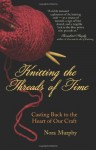 Knitting the Threads of Time: Casting Back to the Heart of Our Craft - Nora Murphy