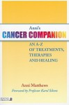 Anni's Cancer Companion: An A-Z of Treatments, Therapies and Healing - Anni Matthews, Karol Sikora