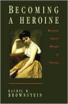 Becoming a Heroine: Reading about Women in Novels - Rachel M. Brownstein