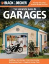 Black & Decker The Complete Guide to Garages: Includes: Building a New Garage, Repairing & Replacing Doors & Windows, Improving Storage, Maintaini (Black & Decker Complete Guide) - Chris Marshall