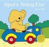 Spot's Noisy Car. Eric Hill - Eric Hill