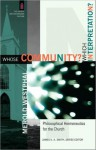 Whose Community? Which Interpretation?: Philosophical Hermeneutics for the Church - Merold Westphal