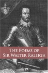 The Poems of Sir Walter Raleigh: Collected and Authenticated, with Those of Sir Henry Wotton and Other Courtly Poets from 1540 to 1650 - Walter Raleigh, Henry Wotton