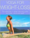 Yoga for Weight-loss: the Effective 4-week Slimming Plan for Body, Mind and Spirit - Celia Hawe, Sarah Epton, Francesca Yorke, Becky Willis