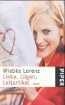 Liebe, Lügen, Leitartikel : Roman - Wiebke Lorenz